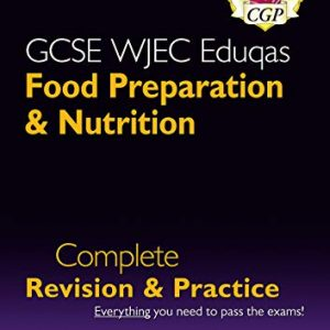 9-1 GCSE Food Preparation & Nutrition WJEC Eduqas Complete Revision & Practice (with Online Edn): ideal revision for mocks and exams in 2021 and 2022 (CGP GCSE Food 9-1 Revision)
