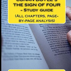 9-1 GCSE REVISION NOTES FOR ARTHUR CONAN DOYLE?S THE SIGN OF FOUR - Study guide: (All chapters, page-by-page analysis)