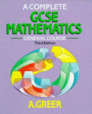 A Complete GCSE Mathematics General Course 3rd Edition by Alex Greer (1-Apr-1993) Paperback