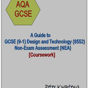 A Guide to AQA GCSE (9-1) Design and Technology, Non-Exam Assessment (NEA)