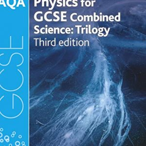 AQA GCSE Physics for Combined Science: Trilogy (AQA GCSE Science 3rd Edition)