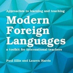 Approaches to Learning and Teaching Modern Foreign Languages: A Toolkit for International Teachers (Cambridge Assessment International Education)