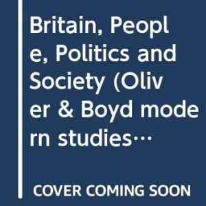 Britain, People, Politics and Society (Oliver & Boyd modern studies)