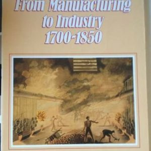 From Manufacturing to Industry, 1700-1850 (Longman modern British history)