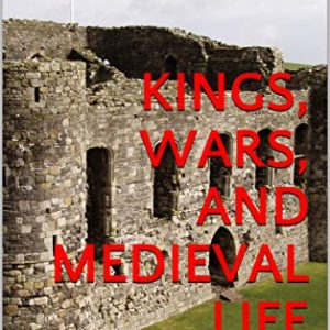 Kings, Wars, and Medieval Life: From William I to the Wars of the Roses (History of the British Isles for Learners Book 1)
