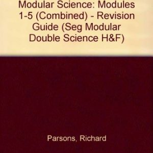 SEG Modular Science Book I (Modules 1 - 5) The Revision Guide: Modules 1-5 (Combined) - Revision Guide (Seg Modular Double Science H&F)