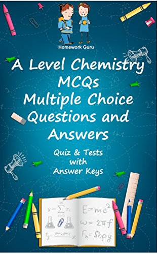 A Level Chemistry MCQs: Multiple Choice Questions and Answers: (Quiz & Tests with Answer Keys)