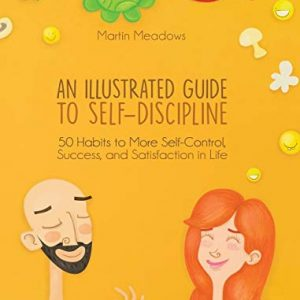 An Illustrated Guide to Self-Discipline: 50 Habits to More Self-Control, Success, and Satisfaction in Life