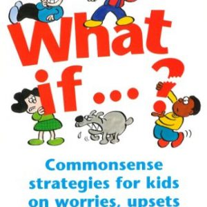 What If...?: Commonsense strategies for kids on worries, upsets and scares