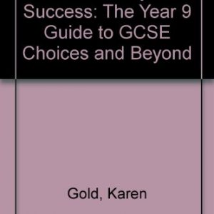 13+: Pathways to Success: The Year 9 Guide to GCSE Choices and Beyond