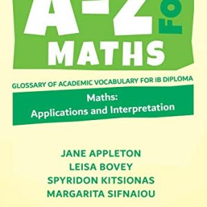 A-Z for Maths: Applications and Interpretation Glossary of academic vocabulary for IB Diploma: 4 (A-Z for IB Diploma)