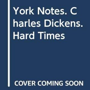 York Notes. Charles Dickens. Hard Times