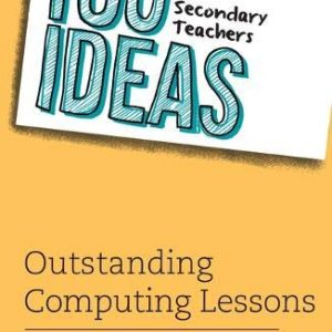 100 Ideas for Secondary Teachers: Outstanding Computing Lessons (100 Ideas for Teachers)