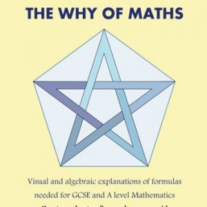 100% PROOF! The Why Of Maths: Visual and algebraic explanations of formulas needed for GCSE and A level Mathematics: Visual and Algebraic Explanations ... Needed for GCSE and A Level Mathemetics