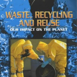 21st Century Debates: Waste, Recycling and Reuse: Our Impact on the Planet