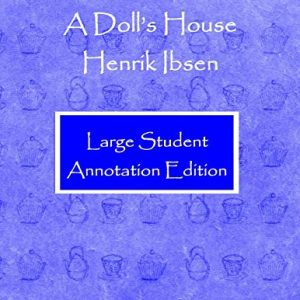 A Doll's House: Large Student Annotation Edition: Formatted with wide spacing and margins and extra pages between scenes for your own notes and ideas: 14 (Write on Literature)