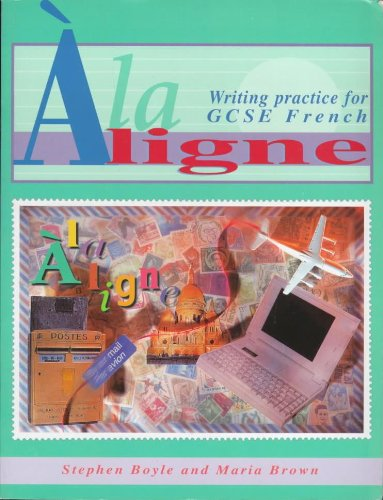 A la ligne: Writing Practice for GCSE French (GCSE Writing Practice S.)