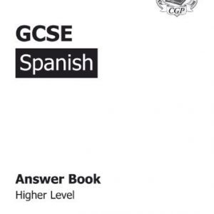 By CGP Books GCSE Spanish Answers (for Workbook) - Higher (Gcse Modern Languages)