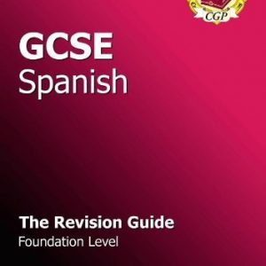 By CGP Books - GCSE Spanish Revision Guide - Foundation (Gcse Modern Languages)