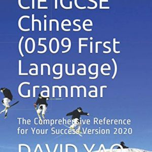 CIE IGCSE Chinese (0509 First Language) Grammar: The Comprehensive Reference for Your Success Version 2020 (Chinese Grammar)
