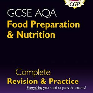 9-1 GCSE Food Preparation & Nutrition AQA Complete Revision & Practice: ideal for catch-up, assessments and exams in 2021 and 2022 (CGP GCSE Food 9-1 Revision)