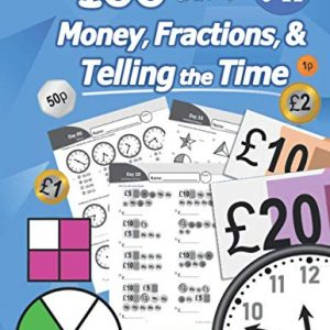 100 Days of Money, Fractions, & Telling the Time: Maths Workbook (With Answer Key): Ages 6-11 – Count Money (Counting UK Coins and Notes), Learn ... 2, 3, 4, 5, 6) - Reproducible Practice Pages