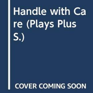 Handle with Care (Plays Plus S.)