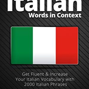2000 Most Common Italian Words in Context: Get Fluent & Increase Your Italian Vocabulary with 2000 Italian Phrases: 1 (Italian Language Lessons)