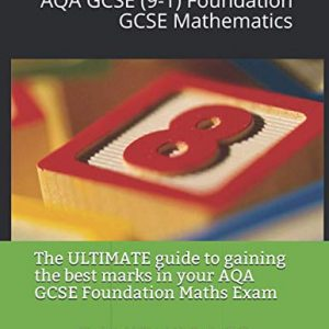 Ace your exams: AQA GCSE (9-1) Foundation mathematics: The ULTIMATE guide to gaining the best marks in your AQA GCSE foundation maths exam