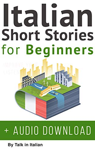 Italian: Short Stories for Beginners + Italian Audio: Improve your reading and listening skills in Italian. (Learn Italian with Stories Vol. 1) (Italian Edition)
