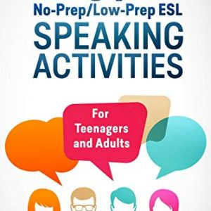 39 No-Prep/Low-Prep ESL Speaking Activities: For Teenagers and Adults: 1 (Teaching ESL Conversation and Speaking)